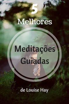 As 5 Mais Incríveis Meditações Guiadas de Louise Hay. Leia no Post do Site!!