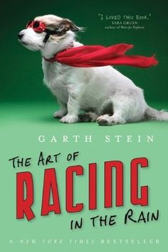 """The Art Of Racing In The Rain""  Author ~Garth Stein~"