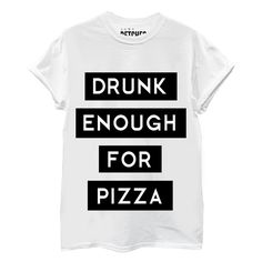 Drunk Enough For Pizza Tee | SHOP BETCHES