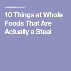 10 Things at Whole Foods That Are Actually a Steal
