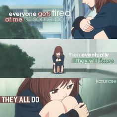 """Everyone gets tired of me at some point. Then eventually, they'll leave. They all do.."" 