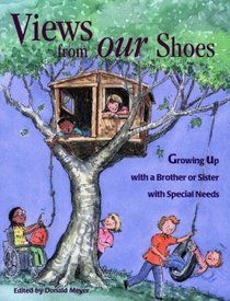 "http://blog.friendshipcircle.org/2011/11/10/explaining-special-needs-to-your-child-15-great-children%e2%80%99s-books/ ""Views from Our Shoes  by Donald Joseph Meyer ""In Views From Our Shoes, 45 siblings share their experiences as the brother or sister of someone with a disability. Their personal tales introduce young siblings to others like them, perhaps for the first time, and allow them to compare experiences."""