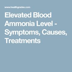 Elevated Blood Ammonia Level - Symptoms, Causes, Treatments