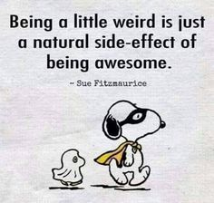 Being a little weird is a side effect of being awesome! #mental health #humor