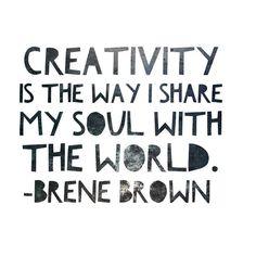 """Quote Creativity - Zitat Kreativität """"Creativity is the way I share my soul with the world."""" Brene Brown """"Kreativität ist die Art, meine Seele der Welt mitzuteilen."""