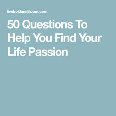 50 Questions To Help You Find Your Life Passion