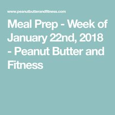 Meal Prep - Week of January 22nd, 2018 - Peanut Butter and Fitness