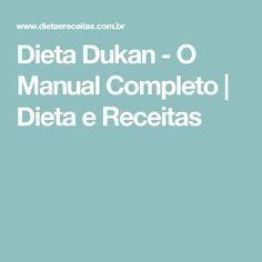 Dieta Dukan - O Manual Completo | Dieta e Receitas