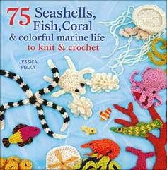 5. Beach scene: I love the real thing, but if I can't get there, this helps: Favorite 75 Seashells, Coral and Colorful Marine Life to Knit and Crochet