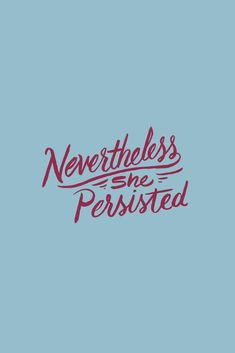 Nevertheless, She Persisted | Free Phone Wallpaper – jordandene
