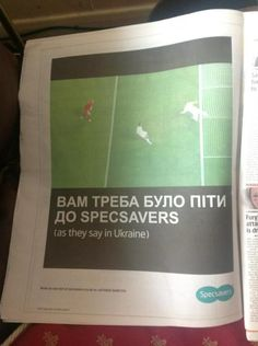 Specsavers ran this ad the day after Ukraine's goal against England was disallowed in Euro 2012. Top marks for topicality.