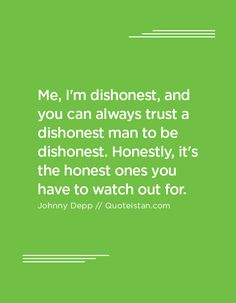 Me, I'm dishonest, and you can always trust a dishonest man to be dishonest. Honestly, it's the honest ones you have to watch out for. Johnny Depp Quotes, Quote Of The Day, Quotations, Trust, Life Quotes, Inspirational Quotes, Motivation, Canning, Watch