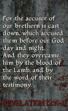 REVELATION 12:10-11... Now salvation and strength and the kingdom of our God and the power of His Christ have come!!!...Hallelujah!