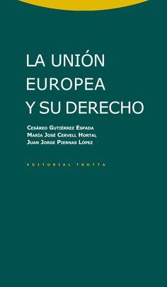 La Unión Europea y su derecho / Cesáreo Gutiérrez Espada, María José Cervell Hortal, Juan Jorge Piernas López.    2ª ed. rev.    Trotta, 2015