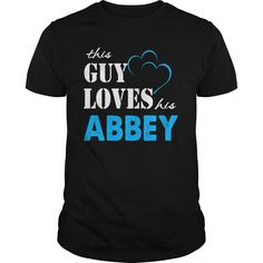 This guy loves his Abbey #name #guy #Abbey. A Names t-shirts,A Names sweatshirts, A Names hoodies,A Names v-necks,A Names tank top,A Names legging.
