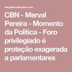 CBN - Merval Pereira - Momento da Política - Foro privilegiado é proteção exagerada a parlamentares