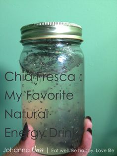 Chia Fresca : My favorite natural energy drink! | Johanna Voss