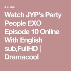 Watch JYP's Party People EXO Episode 10 Online With English sub,FullHD | Dramacool