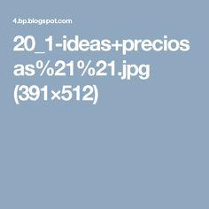 20_1-ideas+preciosas%21%21.jpg (391×512)