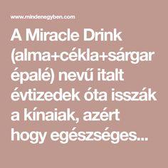 A Miracle Drink (alma+cékla+sárgarépalé) nevű italt évtizedek óta isszák a kínaiak, azért hogy egészségesek maradjanak. Egy tüdőrákos férfinak,... Cancer, Math, Fitness, Gymnastics, Early Math, Math Resources, Rogue Fitness