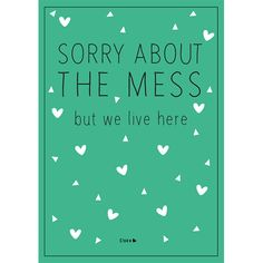 Poster 'Sorry about the mess'.  Gedrukt op een luxe papiersoort. Mooi in een lijstje of op een klembord!  Formaat: A4