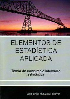 Elementos de estadística aplicada : teoría de muestras e inferencia estadística / José Javier Muruzábal Irigoyen. Colegio de Ingenieros de Caminos, Canales y Puertos, 2012