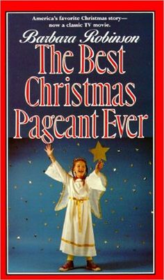 The Best Christmas Pageant Ever. It's tradition, Dad reads this EVERY year. I wouldn't miss this for the world.