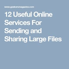 12 Useful Online Services For Sending and Sharing Large Files