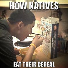How natives eat their cereal.. #nativesbelike #memes #nativememes #funnymemes