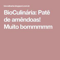 BioCulinária: Patê de amêndoas! Muito bommmmm