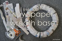 How to make a wreath base from newspaper I might try this, but then again, I'll probably just buy the dang thing