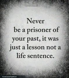 As long as the mistakes of the past are truly in the past, and you've learned from your mistakes // Never be a prisoner of your past, it was just a lesson and not a life sentence // words of wisdom on ageing and living well with meaning Wise Quotes, Quotable Quotes, Great Quotes, Words Quotes, Quotes To Live By, Motivational Quotes, Quotes Inspirational, Positive Quotes For Life Encouragement, Meaningful Quotes