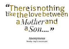 Mother's Love for Her Son | ... the love between a mother and Quotes About A Mothers Love For Her Son