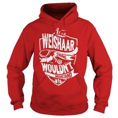 It's a WEISHAAR Thing You Wouldn't Understand Name Shirts #gift #ideas #Popular #Everything #Videos #Shop #Animals #pets #Architecture #Art #Cars #motorcycles #Celebrities #DIY #crafts #Design #Education #Entertainment #Food #drink #Gardening #Geek #Hair #beauty #Health #fitness #History #Holidays #events #Home decor #Humor #Illustrations #posters #Kids #parenting #Men #Outdoors #Photography #Products #Quotes #Science #nature #Sports #Tattoos #Technology #Travel #Weddings #Women