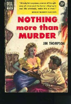 Book cover for Jim Thompson's Nothing More than Murder. 1953 Dell paperback reissue true first was the 1949 Avon paperback original Arte Do Pulp Fiction, Pulp Fiction Book, Fiction Novels, Crime Fiction, Cheap Books, Pulp Magazine, Magazine Covers, Pulp Art, Paperback Books