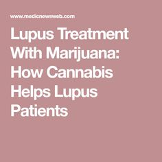 Lupus Treatment With Marijuana: How Cannabis Helps Lupus Patients