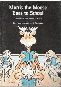 Morris the Moose Goes to School!  My favorite book when I was little. :)