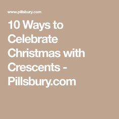 10 Ways to Celebrate Christmas with Crescents - Pillsbury.com