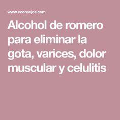 Alcohol de romero para eliminar la gota, varices, dolor muscular y celulitis