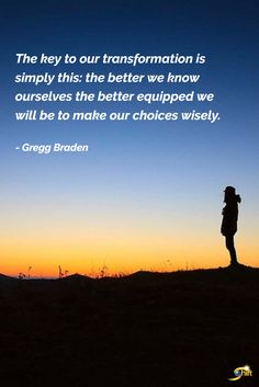 """The key to our transformation is simply this: the better we know ourselves the better equipped we will be to make our choice wisely."" - Gregg Braden  #inspiration #InspirationalQuotes #motivationalquotes http://theshiftnetwork.com/?utm_source=pinterest&utm_medium=social&utm_campaign=quote"
