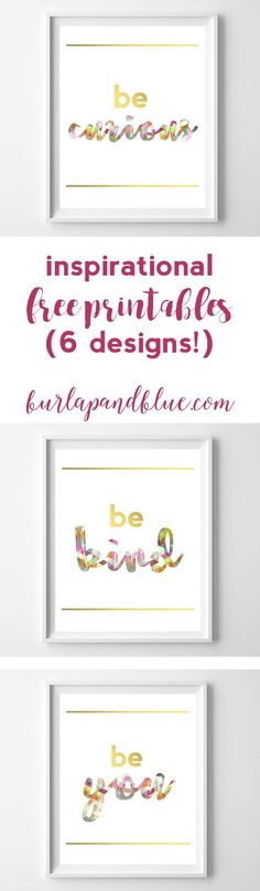 inspirational printables--6 designs! be curious, be kind, be happy, be sparkly, be brave, be you-printable wall art for nurseries, offices, and teen rooms!