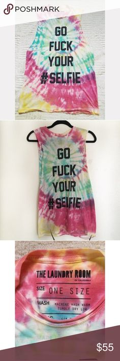 "THE LAUNDRY ROOM - tie dye muscle tank ""GO FUCK YOUR SELFIE"" tie dye muscle tank. Size: One size. Gently worn. ***cheaper to purchase from my Depop account @malloryxgibson The Laundry Room Tops Muscle Tees"