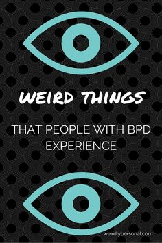 Borderline Personality Disorder -- some things I never knew were related to my BPD here
