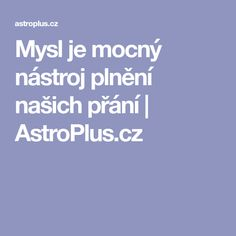Mysl je mocný nástroj plnění našich přání | AstroPlus.cz