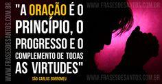 """""""A oração é o princípio, oprogresso e o complemento detodas asvirtudes.""""SãoCarlosBorromeu #oração #virtudes #SãoCarlos"""