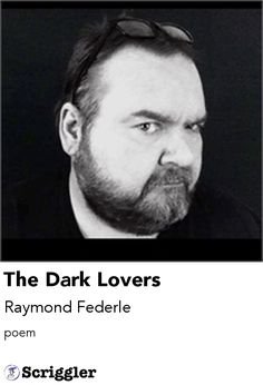 The Dark Lovers by Raymond Federle https://scriggler.com/detailPost/story/54660 poem