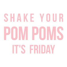 Shake your Pom Poms it's Friday! Friyay Quote ✨ @mirimariaweber