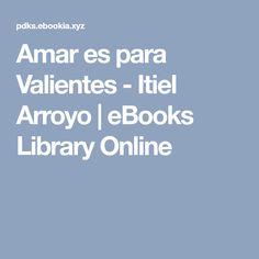 libro amar es para valientes itiel arroyo pdf