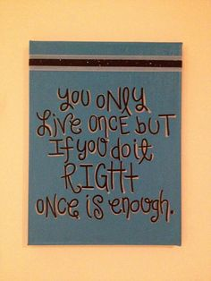 """Inspirational Quote """"You only live once, but if you do it right, once is enough."""""""