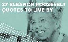 Community Post: 27 Inspiring Eleanor Roosevelt Quotes To Live By